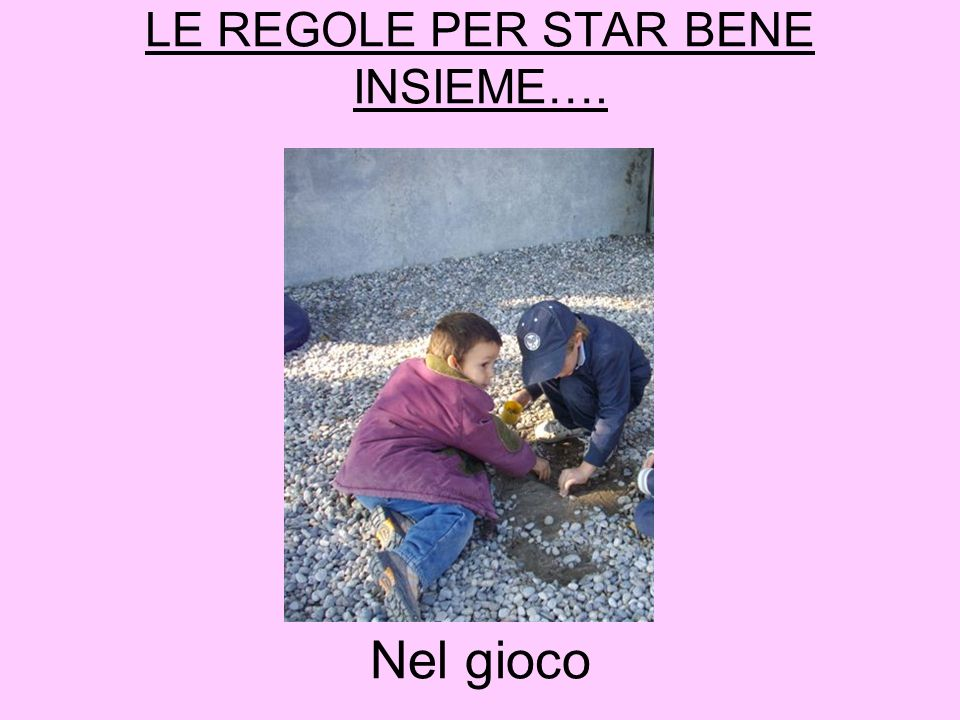 LE REGOLE PER STAR BENE INSIEME…. Nel gioco