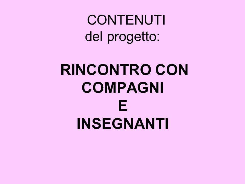 CONTENUTI del progetto: RINCONTRO CON COMPAGNI E INSEGNANTI