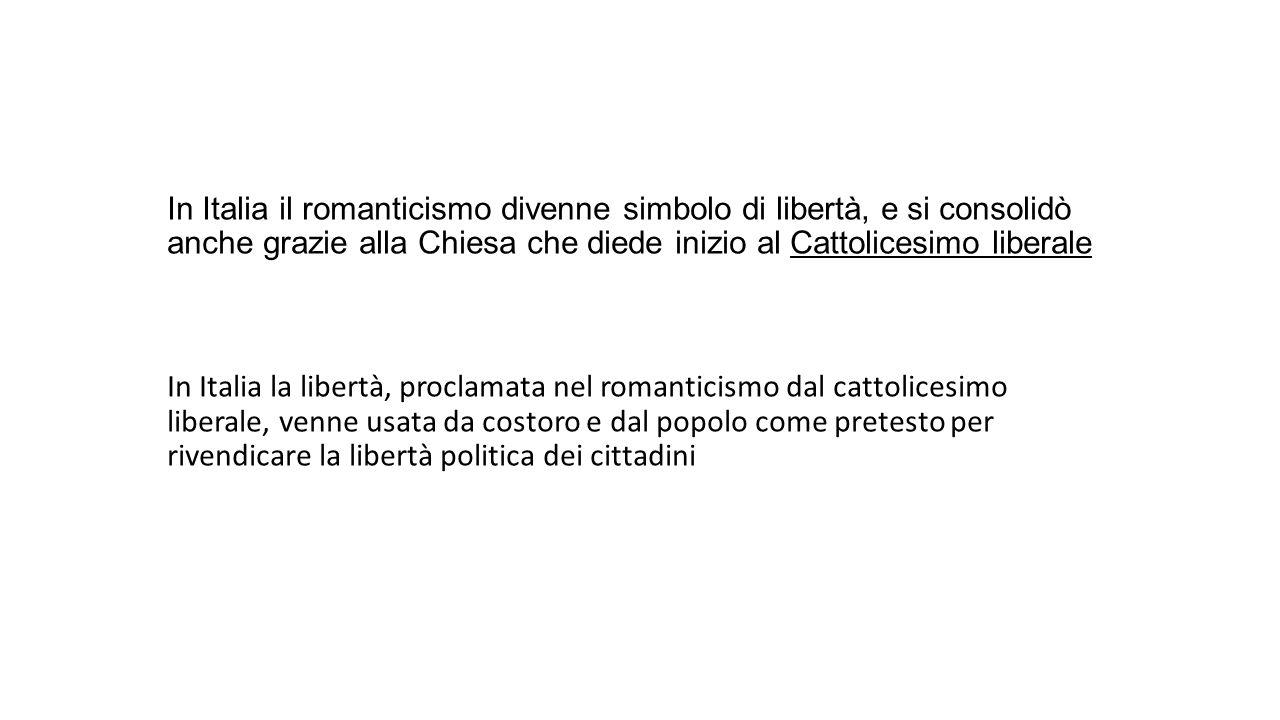 In Italia il romanticismo divenne simbolo di libertà, e si consolidò anche grazie alla Chiesa che diede inizio al Cattolicesimo liberale