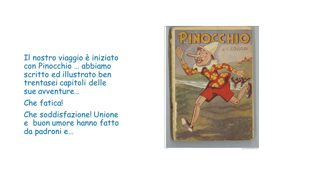 Il nostro viaggio è iniziato con Pinocchio … abbiamo scritto ed illustrato ben trentasei capitoli delle sue avventure…