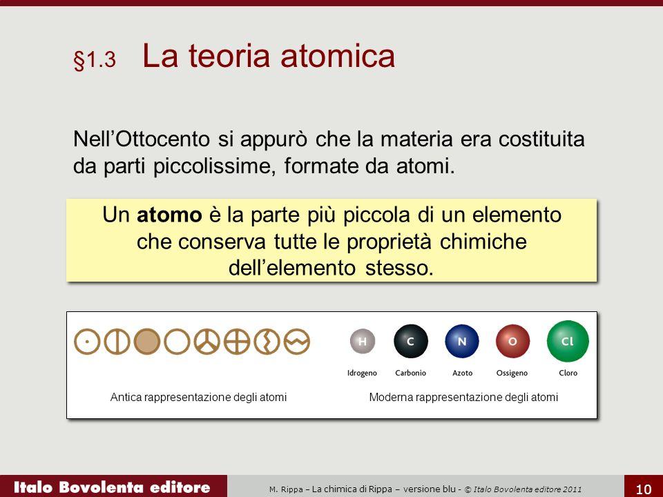 §1.3 La teoria atomica Nell'Ottocento si appurò che la materia era costituita da parti piccolissime, formate da atomi.