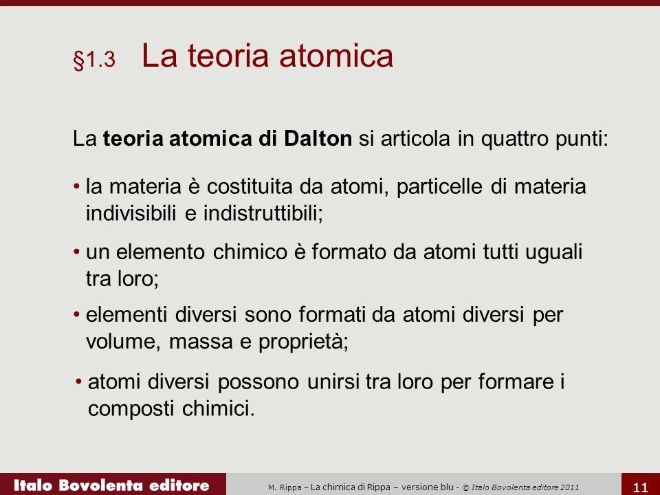 §1.3 La teoria atomica La teoria atomica di Dalton si articola in quattro punti: