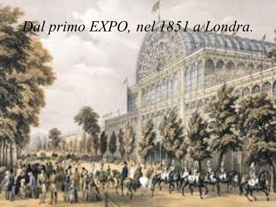 Dal primo EXPO, nel 1851 a Londra.