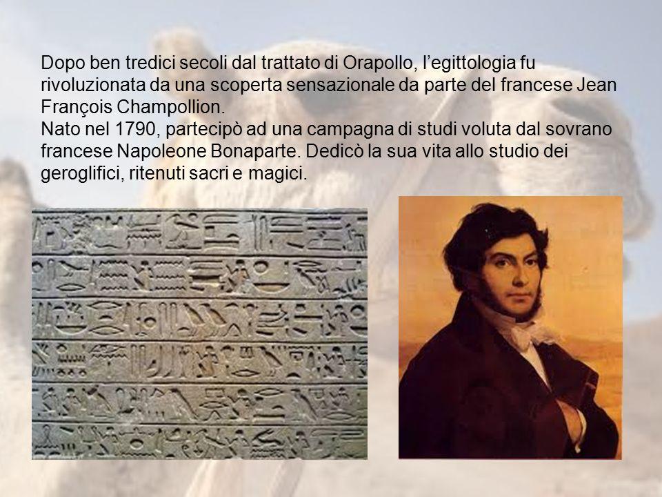 Dopo ben tredici secoli dal trattato di Orapollo, l'egittologia fu rivoluzionata da una scoperta sensazionale da parte del francese Jean François Champollion.