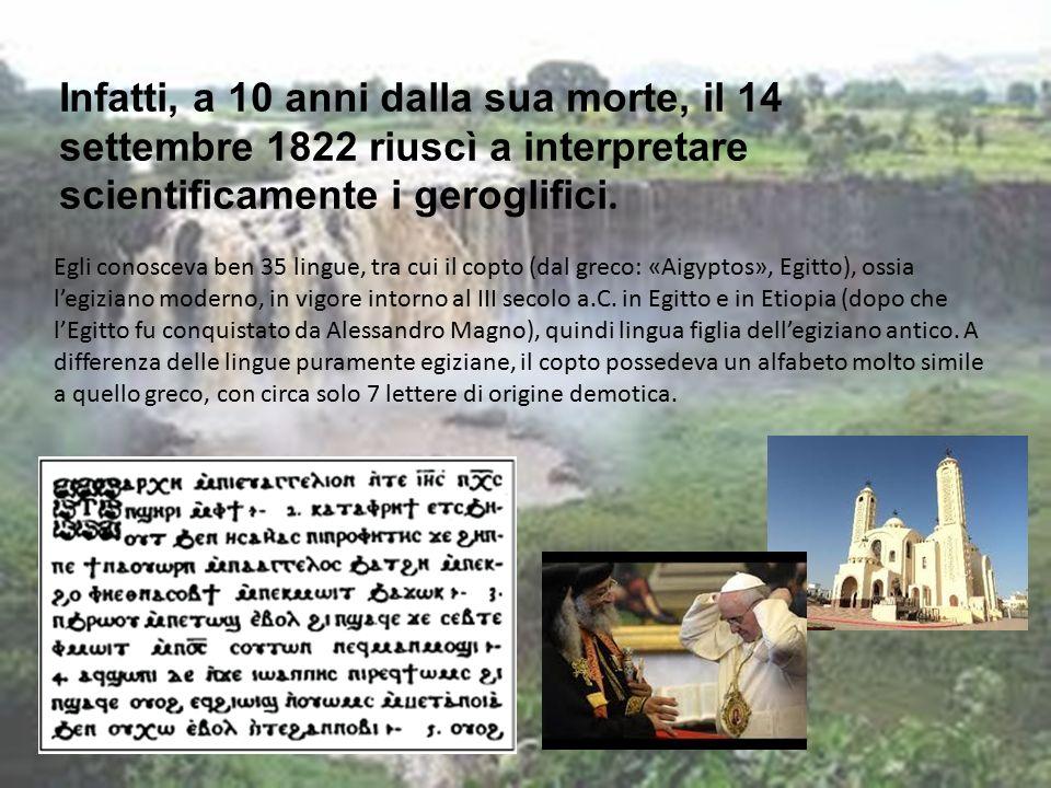 Infatti, a 10 anni dalla sua morte, il 14 settembre 1822 riuscì a interpretare scientificamente i geroglifici.