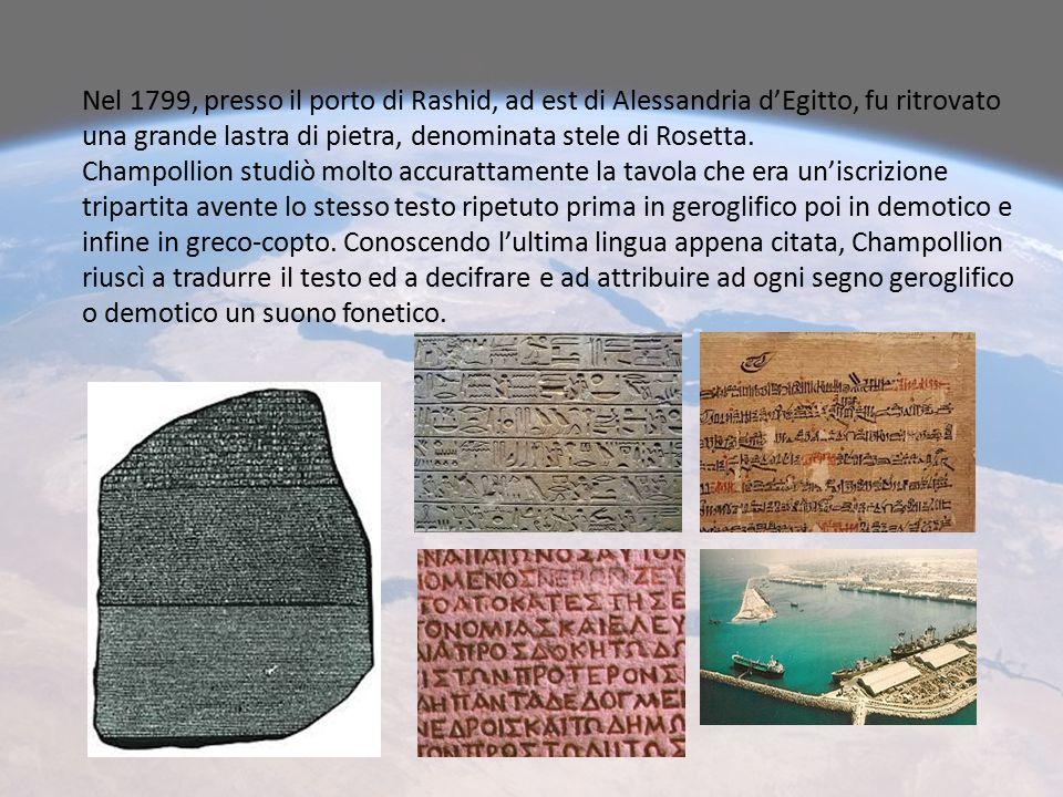 Nel 1799, presso il porto di Rashid, ad est di Alessandria d'Egitto, fu ritrovato una grande lastra di pietra, denominata stele di Rosetta.