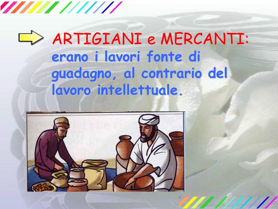 ARTIGIANI e MERCANTI: erano i lavori fonte di guadagno, al contrario del lavoro intellettuale.