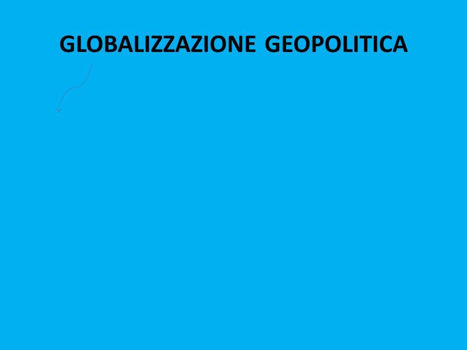 GLOBALIZZAZIONE GEOPOLITICA