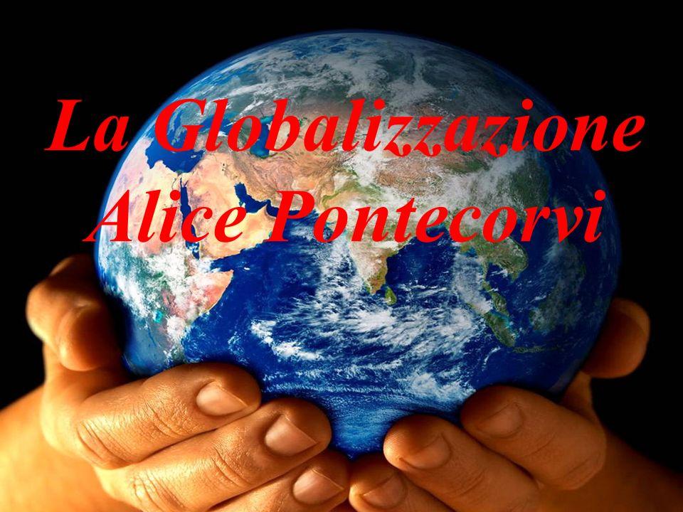 La Globalizzazione Alice Pontecorvi