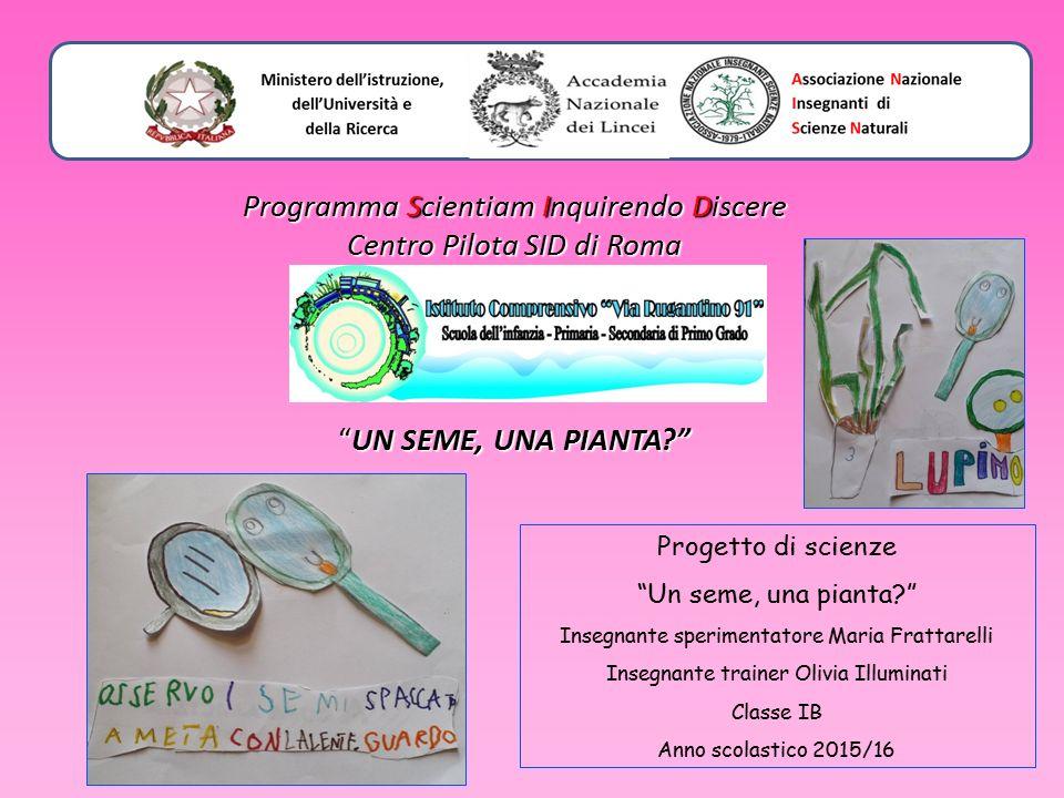 Programma Scientiam Inquirendo Discere Centro Pilota SID di Roma UN SEME, UNA PIANTA