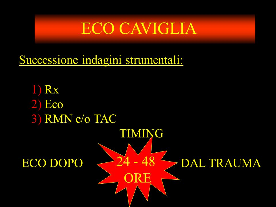 ECO CAVIGLIA 24 - 48 ORE Successione indagini strumentali: 1) Rx