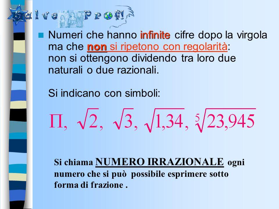 Numeri che hanno infinite cifre dopo la virgola ma che non si ripetono con regolarità: non si ottengono dividendo tra loro due naturali o due razionali. Si indicano con simboli:
