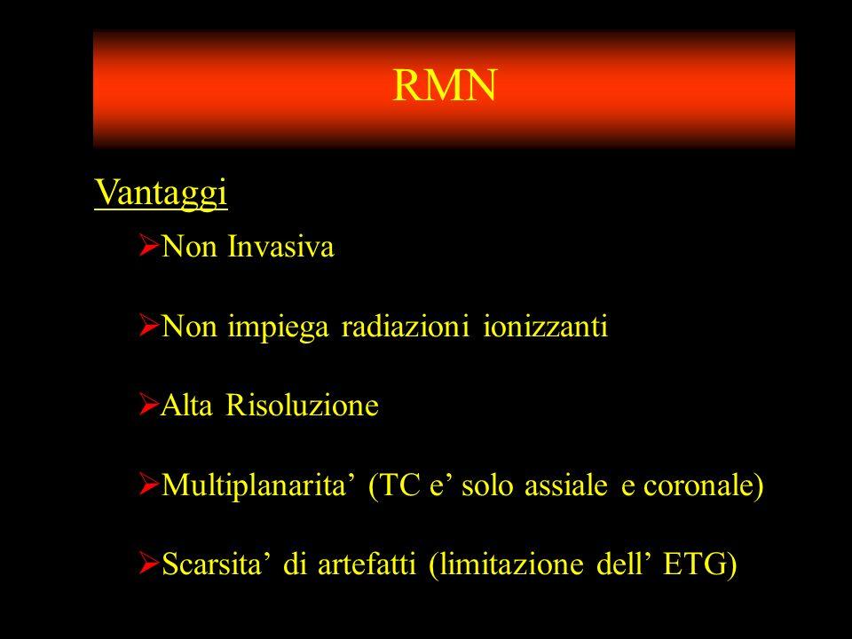 RMN Vantaggi Non Invasiva Non impiega radiazioni ionizzanti