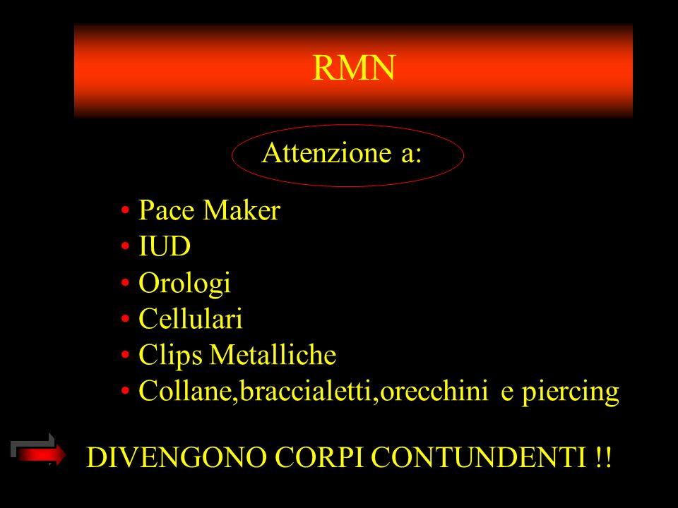 RMN Attenzione a: Pace Maker IUD Orologi Cellulari Clips Metalliche