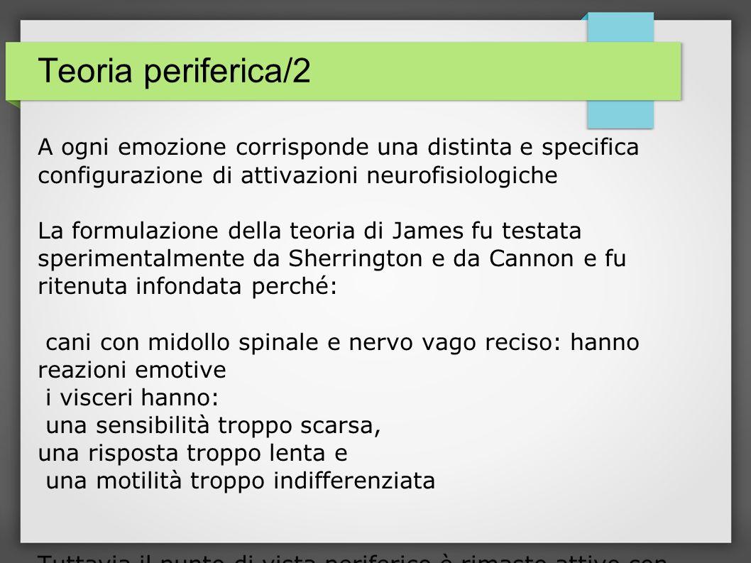 Teoria periferica/2 A ogni emozione corrisponde una distinta e specifica configurazione di attivazioni neurofisiologiche.