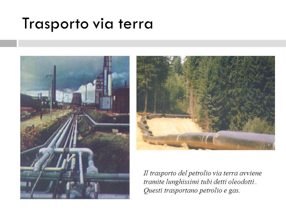 Trasporto via terra Il trasporto del petrolio via terra avviene