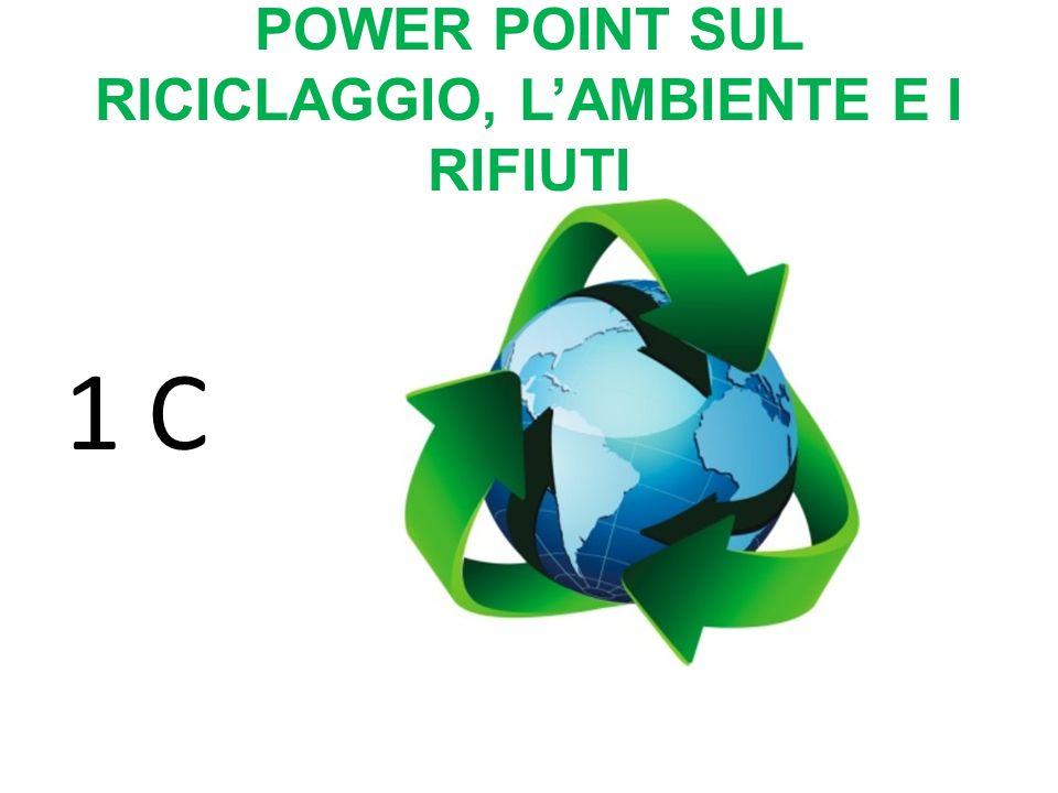 POWER POINT SUL RICICLAGGIO, L'AMBIENTE E I RIFIUTI