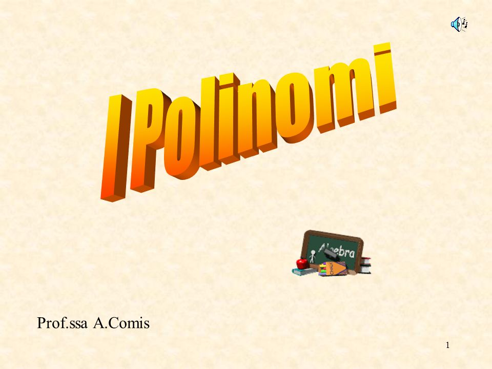 I Polinomi Prof.ssa A.Comis