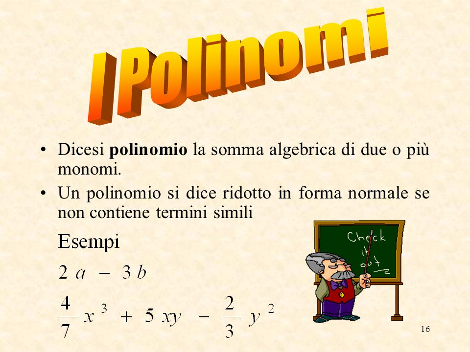 I Polinomi Dicesi polinomio la somma algebrica di due o più monomi.