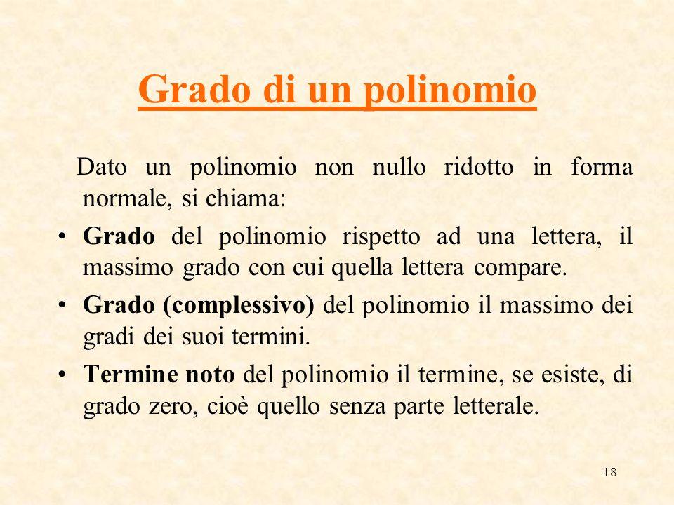 Grado di un polinomio Dato un polinomio non nullo ridotto in forma normale, si chiama:
