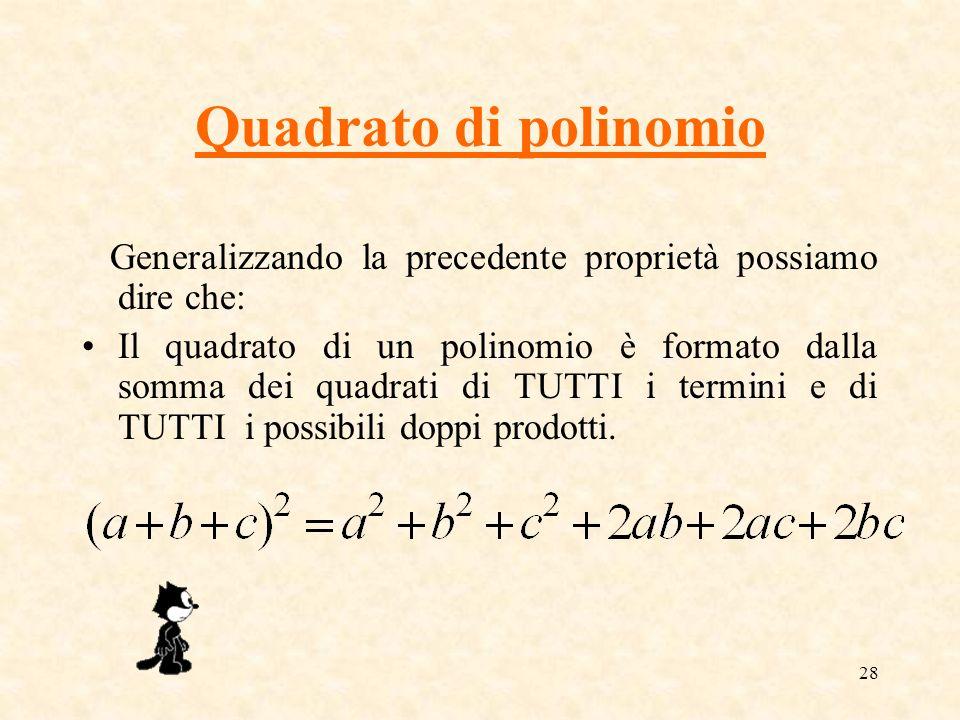 Quadrato di polinomio Generalizzando la precedente proprietà possiamo dire che: