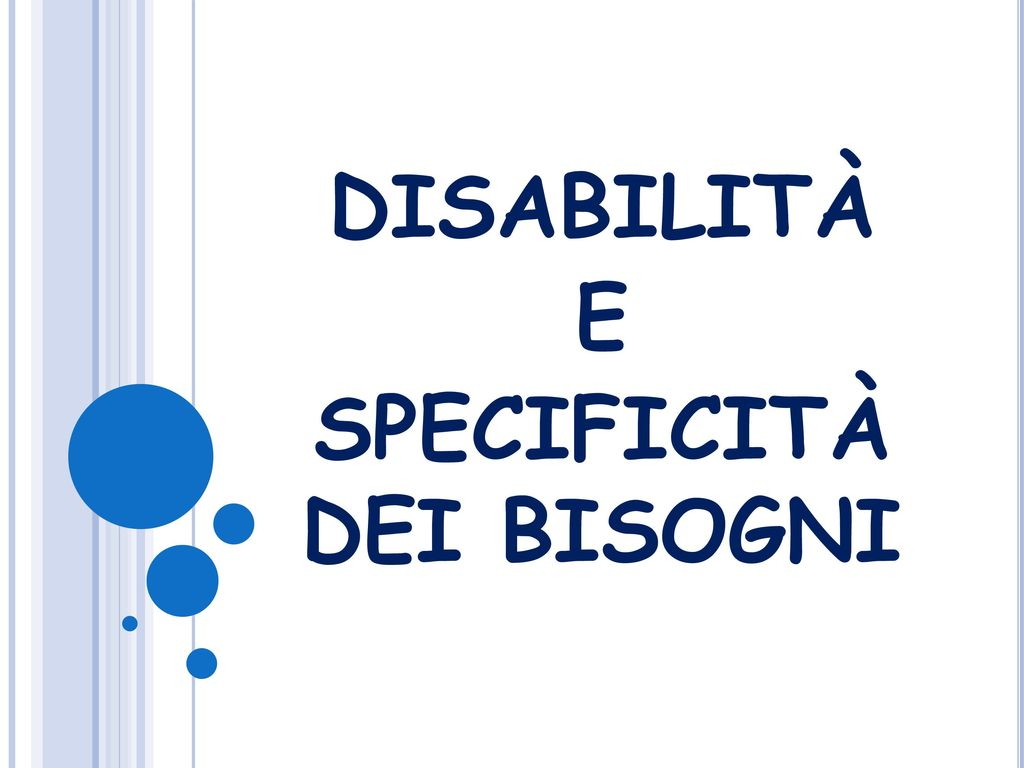 DISABILITÀ E SPECIFICITÀ DEI BISOGNI