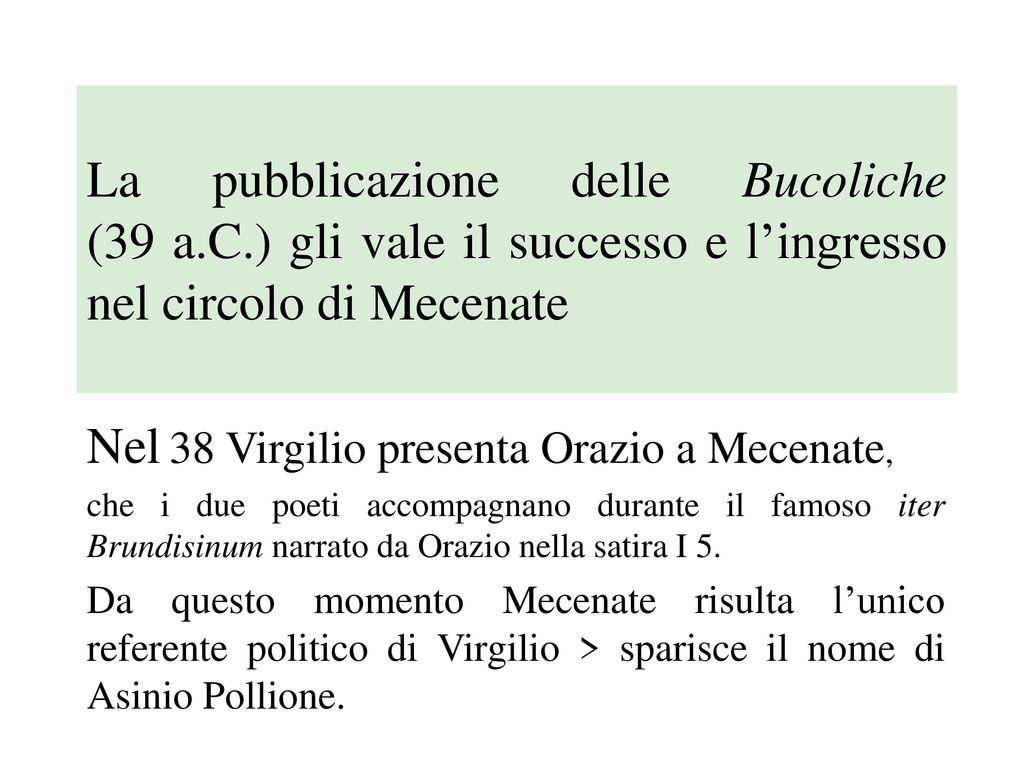 Nel 38 Virgilio presenta Orazio a Mecenate,