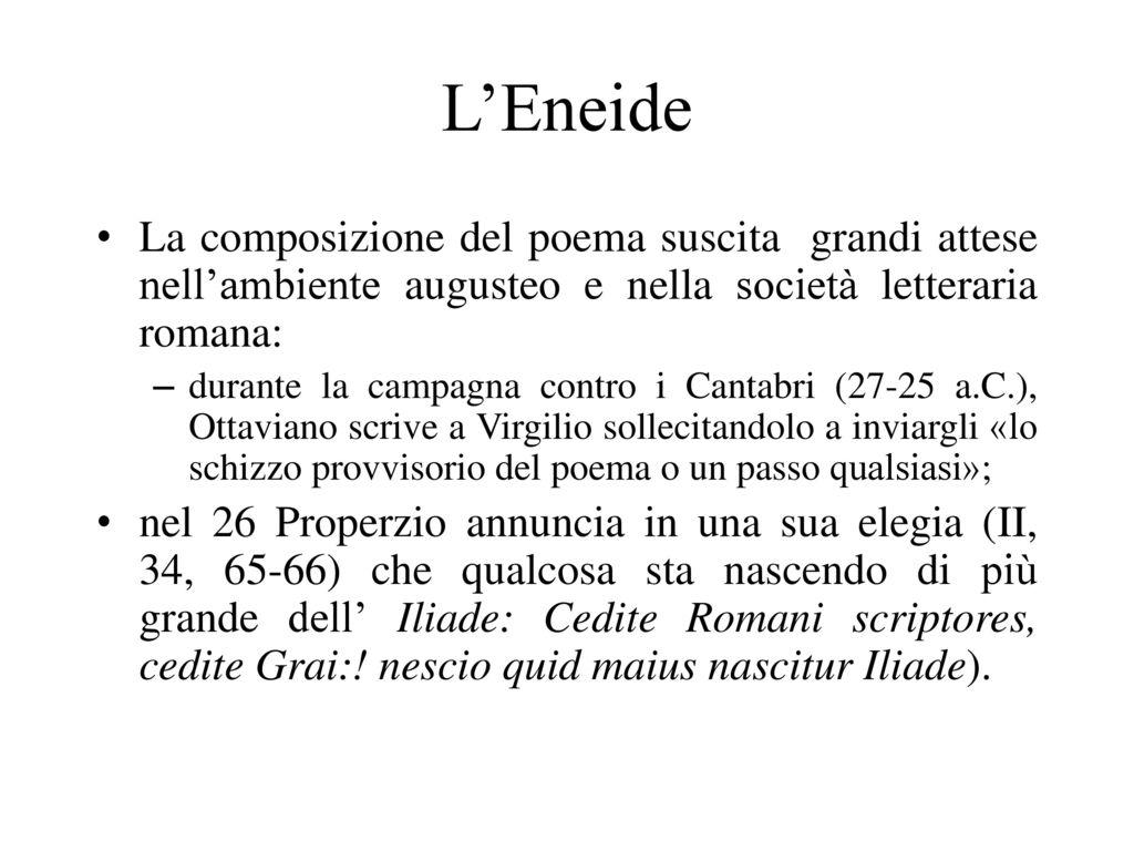 L'Eneide La composizione del poema suscita grandi attese nell'ambiente augusteo e nella società letteraria romana: