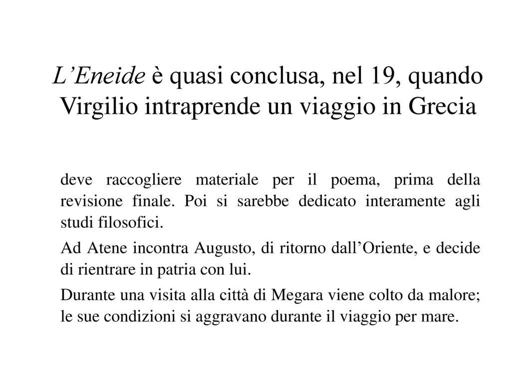 L'Eneide è quasi conclusa, nel 19, quando Virgilio intraprende un viaggio in Grecia