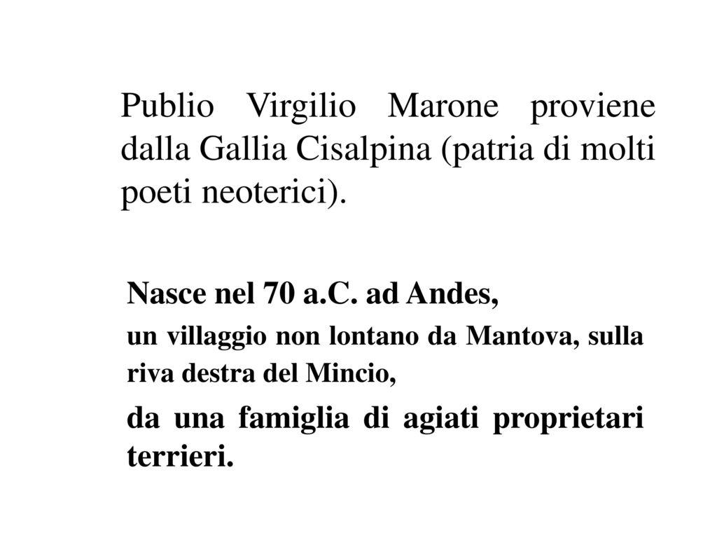 Publio Virgilio Marone proviene dalla Gallia Cisalpina (patria di molti poeti neoterici).