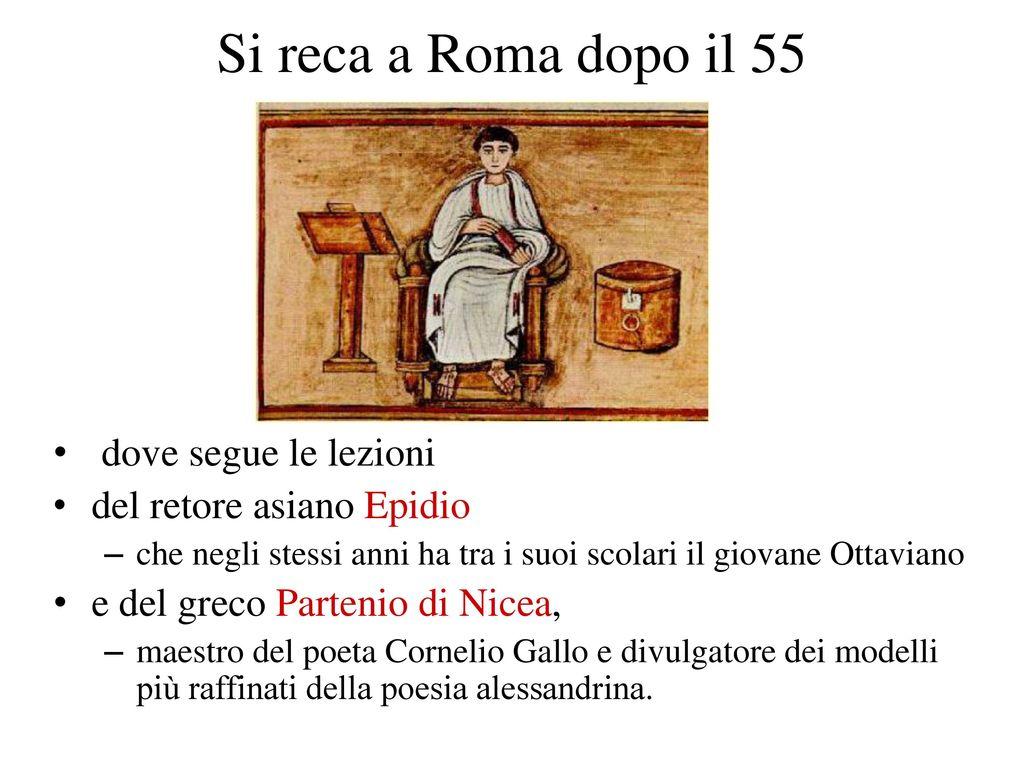 Si reca a Roma dopo il 55 dove segue le lezioni
