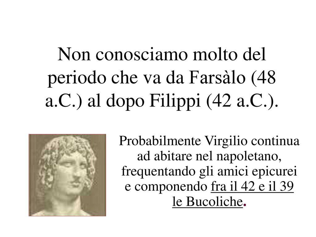 Non conosciamo molto del periodo che va da Farsàlo (48 a. C
