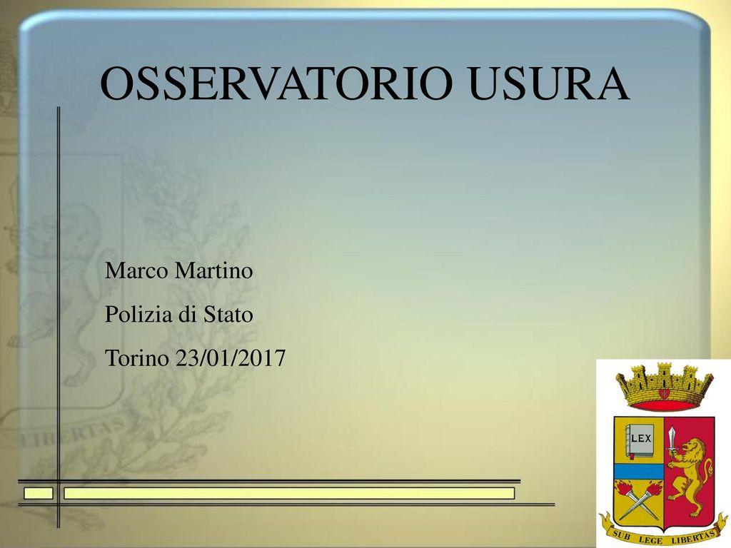 OSSERVATORIO USURA Marco Martino Polizia di Stato Torino 23/01/ ppt ...