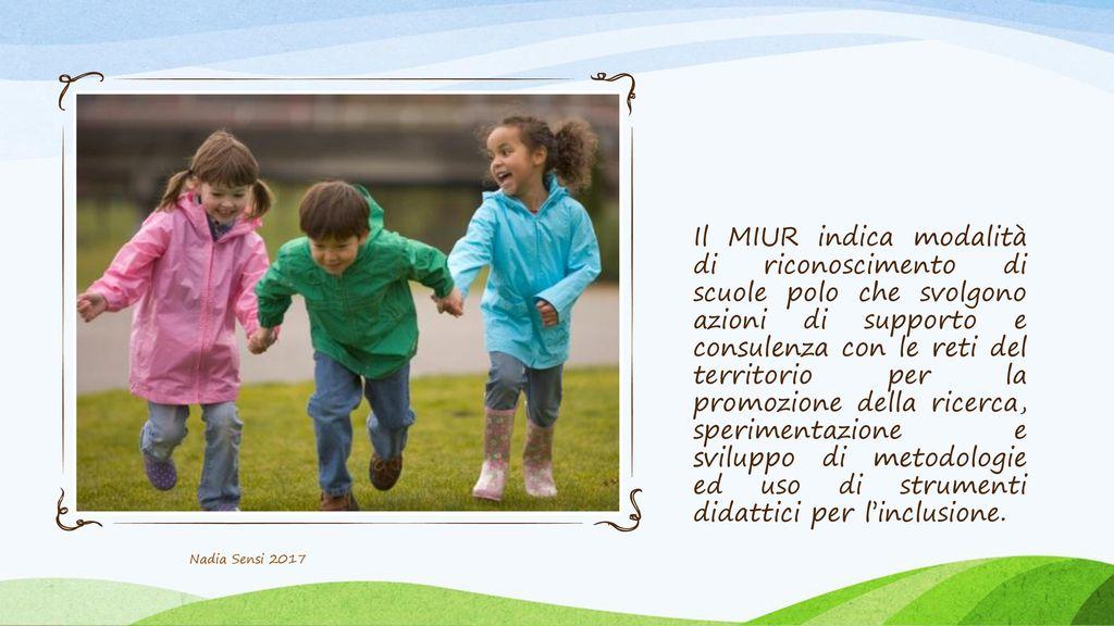 Il MIUR indica modalità di riconoscimento di scuole polo che svolgono azioni di supporto e consulenza con le reti del territorio per la promozione della ricerca, sperimentazione e sviluppo di metodologie ed uso di strumenti didattici per l'inclusione.