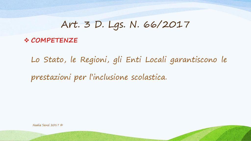 Art. 3 D. Lgs. N. 66/2017 COMPETENZE. Lo Stato, le Regioni, gli Enti Locali garantiscono le prestazioni per l'inclusione scolastica.