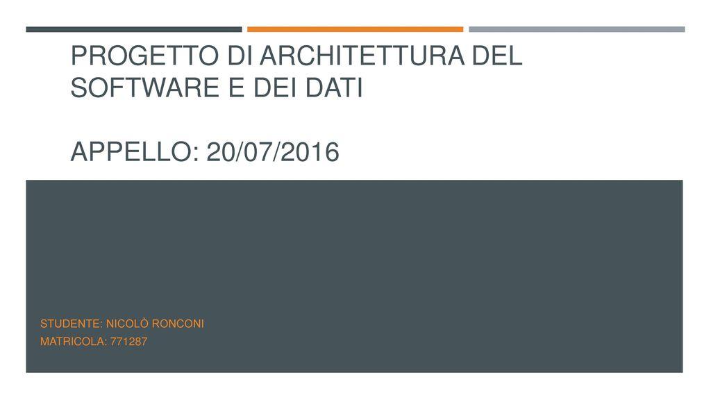 Progetto di architettura del software e dei dati appello for Software di progettazione di architettura domestica