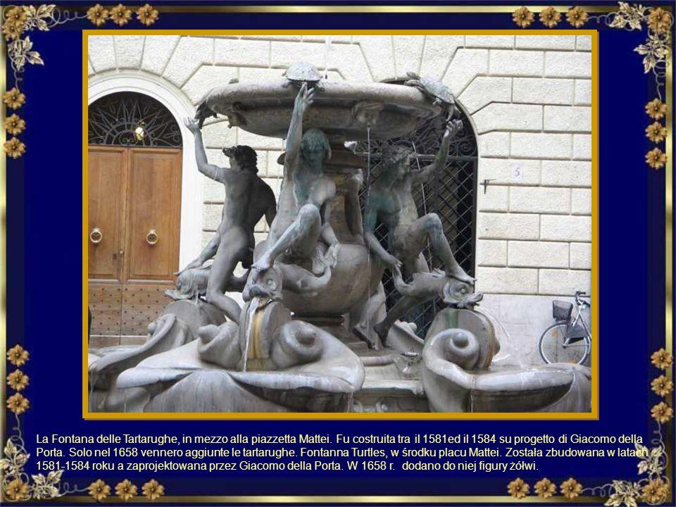 La Fontana delle Tartarughe, in mezzo alla piazzetta Mattei