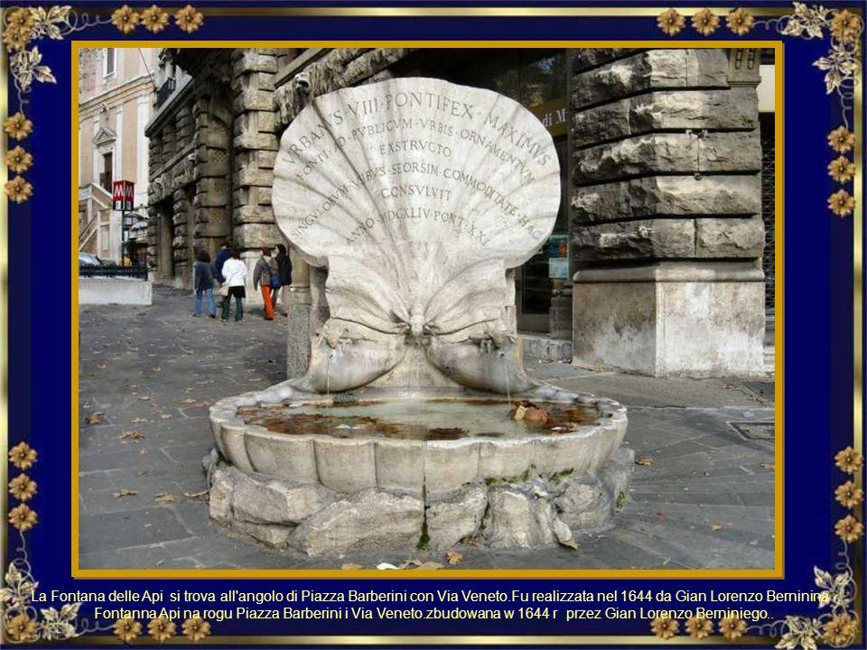 La Fontana delle Api si trova all angolo di Piazza Barberini con Via Veneto.Fu realizzata nel 1644 da Gian Lorenzo Berninina
