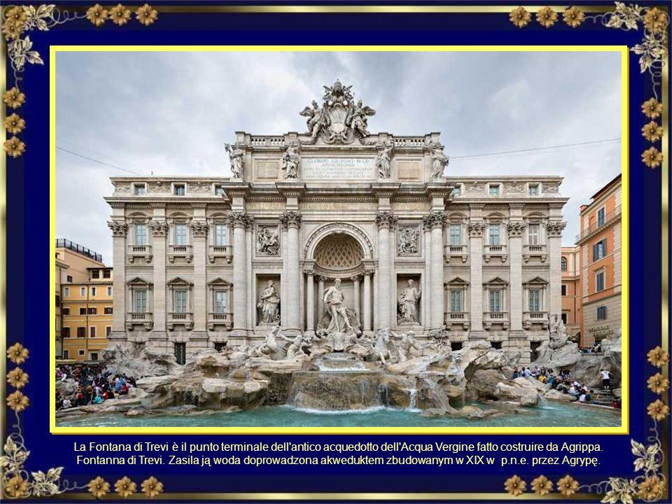 La Fontana di Trevi è il punto terminale dell antico acquedotto dell Acqua Vergine fatto costruire da Agrippa.