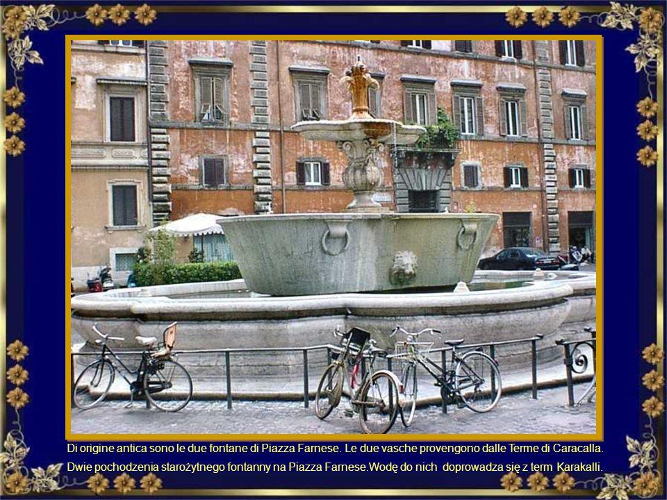 Di origine antica sono le due fontane di Piazza Farnese
