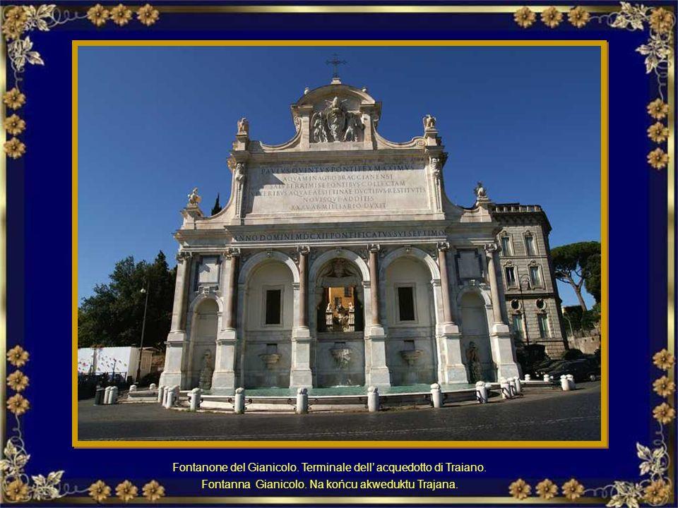 Fontanone del Gianicolo. Terminale dell' acquedotto di Traiano.