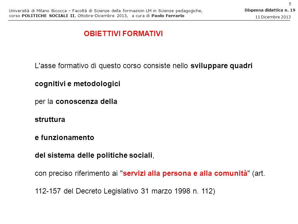 OBIETTIVI FORMATIVI L asse formativo di questo corso consiste nello sviluppare quadri cognitivi e metodologici.