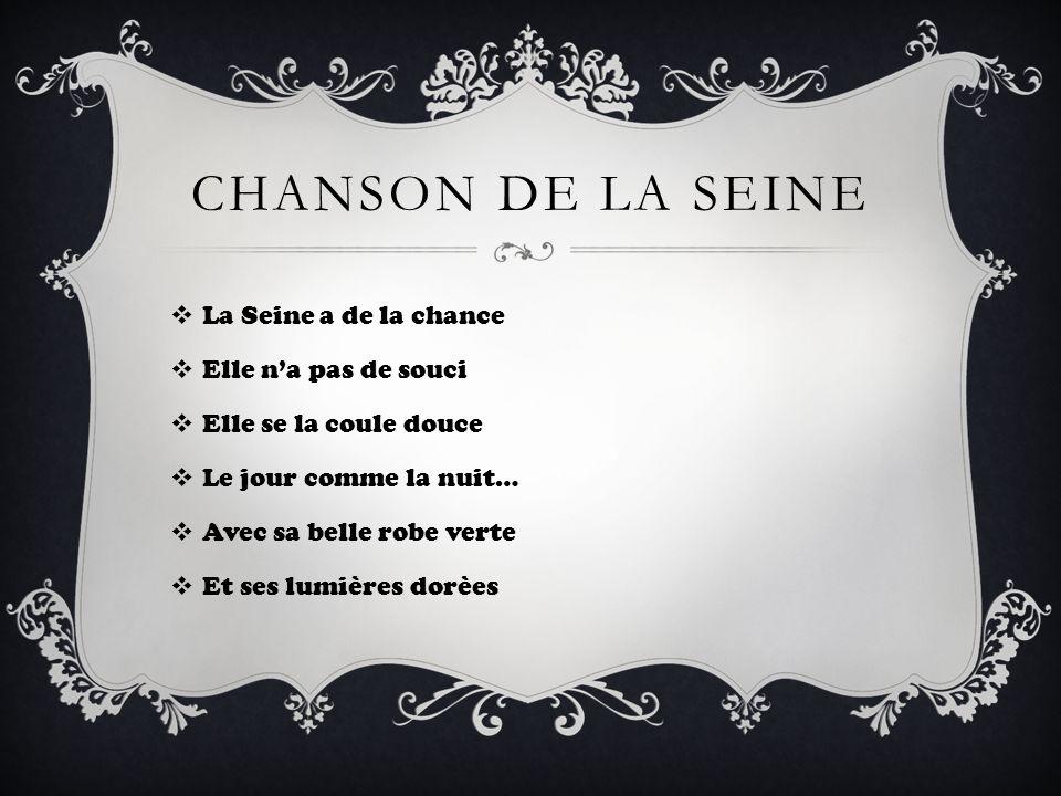 CHANSON DE LA SEINE La Seine a de la chance Elle n'a pas de souci