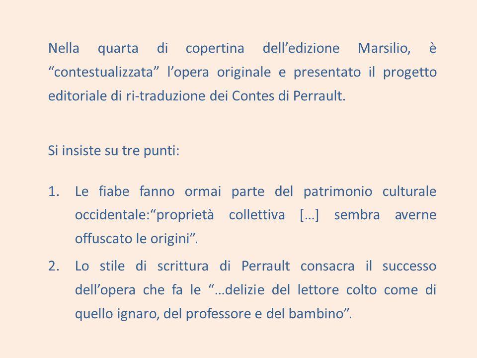 Nella quarta di copertina dell'edizione Marsilio, è contestualizzata l'opera originale e presentato il progetto editoriale di ri-traduzione dei Contes di Perrault.