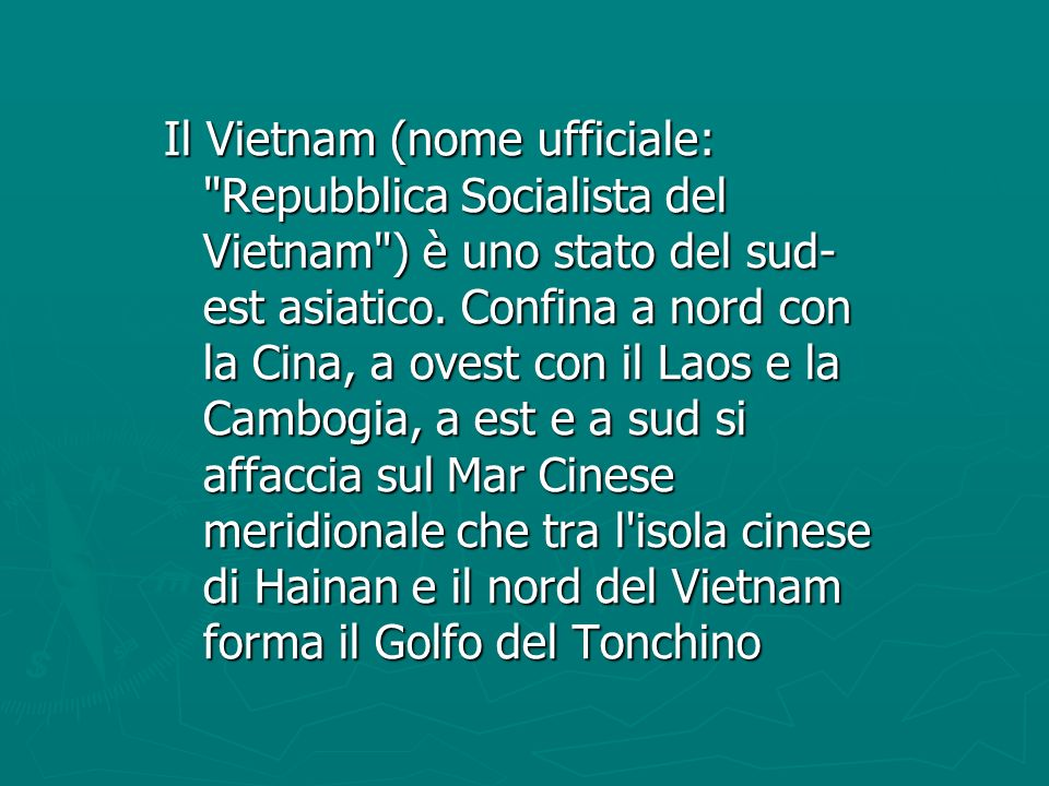 Il Vietnam (nome ufficiale: Repubblica Socialista del Vietnam ) è uno stato del sud-est asiatico.