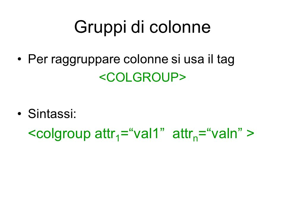 Gruppi di colonne Per raggruppare colonne si usa il tag