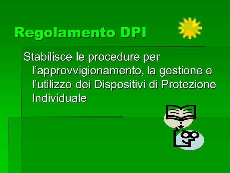 Regolamento DPI Stabilisce le procedure per l'approvvigionamento, la gestione e l'utilizzo dei Dispositivi di Protezione Individuale.