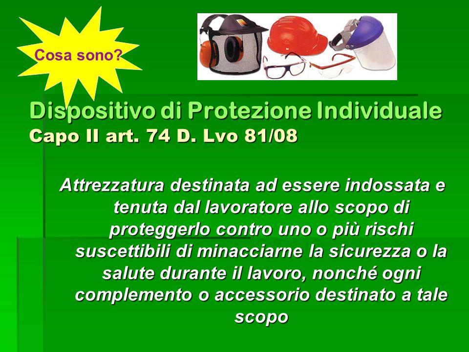 Dispositivo di Protezione Individuale Capo II art. 74 D. Lvo 81/08