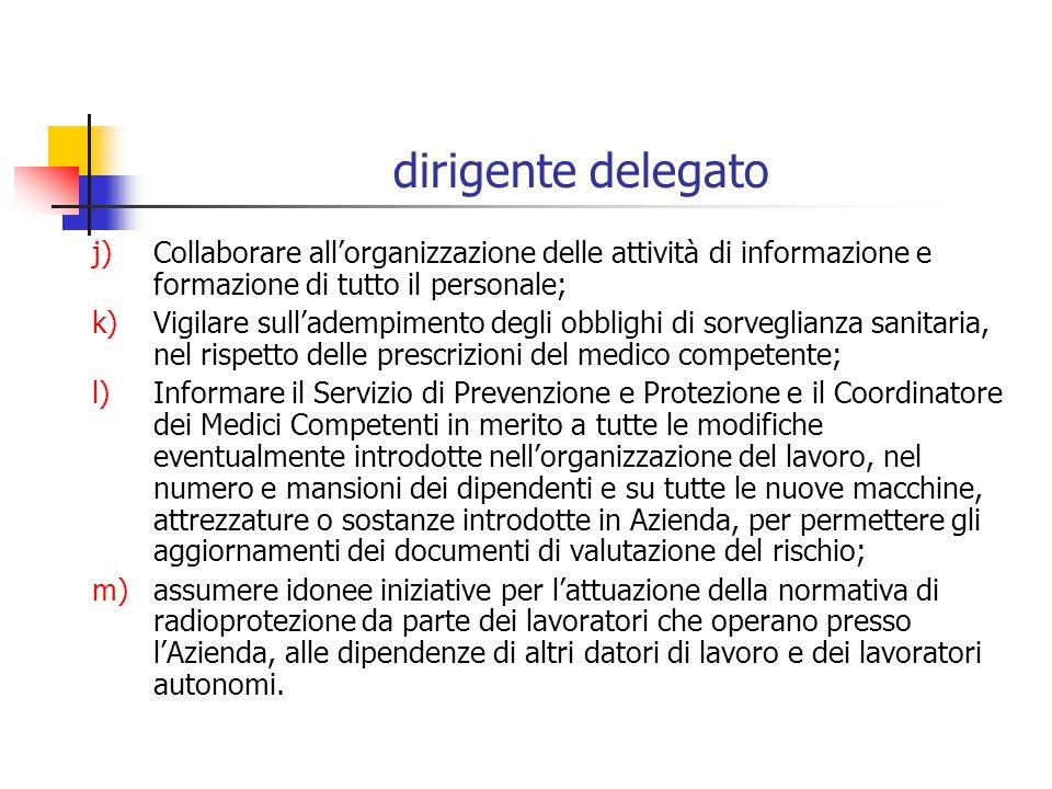 dirigente delegato Collaborare all'organizzazione delle attività di informazione e formazione di tutto il personale;