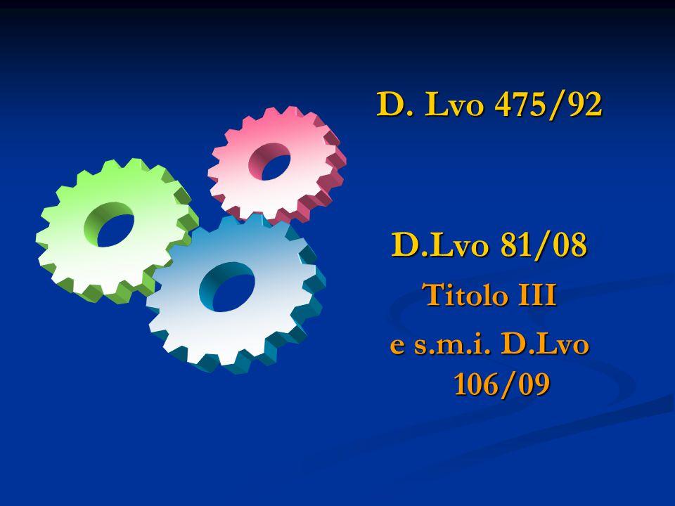 D. Lvo 475/92 D.Lvo 81/08 Titolo III e s.m.i. D.Lvo 106/09